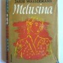 Libros de segunda mano: MELUSINA - JAKOB WASSERMANN - HISPANO AMERICANA DE EDICIONES. 1946. Lote 163809282