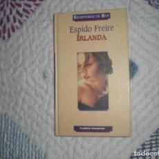 Libros de segunda mano: IRLANDA;ESPIDO FREIRE;PLANETA DEAGOSTINI 2000. Lote 164091610