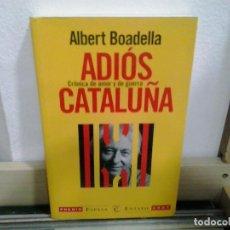 Libros de segunda mano: LMV - ADIÓS CATALUÑA, CRÓNICA DE AMOR Y DE GUERRA. ALBERT BOADELLA. Lote 164652918