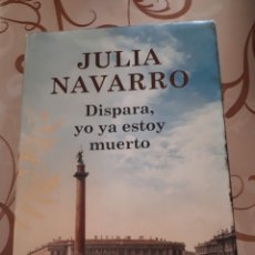 Libros de segunda mano: DISPARA, YO YA ESTOY MUERTO, DE JULIA NAVARRO. Lote 164657382