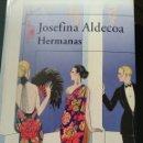 Libros de segunda mano: HERMANAS. JOSEFINA ALDECOA. ALFAGUARA. AÑO 2008. RÚSTICA CON SOLAPAS. PÁGINAS 216. PESO 450 GR.. Lote 165079817