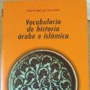 Libros de segunda mano: VOCABULARIO DE HISTORIA ARABE E ISLAMICA. - MAILLO SALGADO, FELIPE.. Lote 165086974