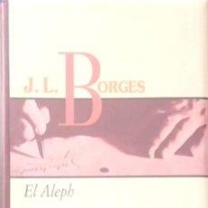 Libros de segunda mano: JORGE LUIS BORGES. EL ALEPH. MADRID. 1998.. Lote 165265026