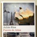 Libros de segunda mano: RÍOS, JULIÁN - PUENTE DE ALMA - BARCELONA 2009 - 1ª EDICIÓN. Lote 165324852