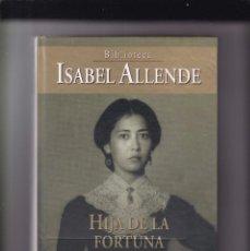 Libros de segunda mano: ISABEL ALLENDE - HIJA DE LA FORTUNA - PLANETA DEAGOSTINI 2003. Lote 165355026