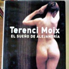 Libros de segunda mano: TERENCI MOIX - EL SUEÑO DE ALEJANDRIA. Lote 165723210