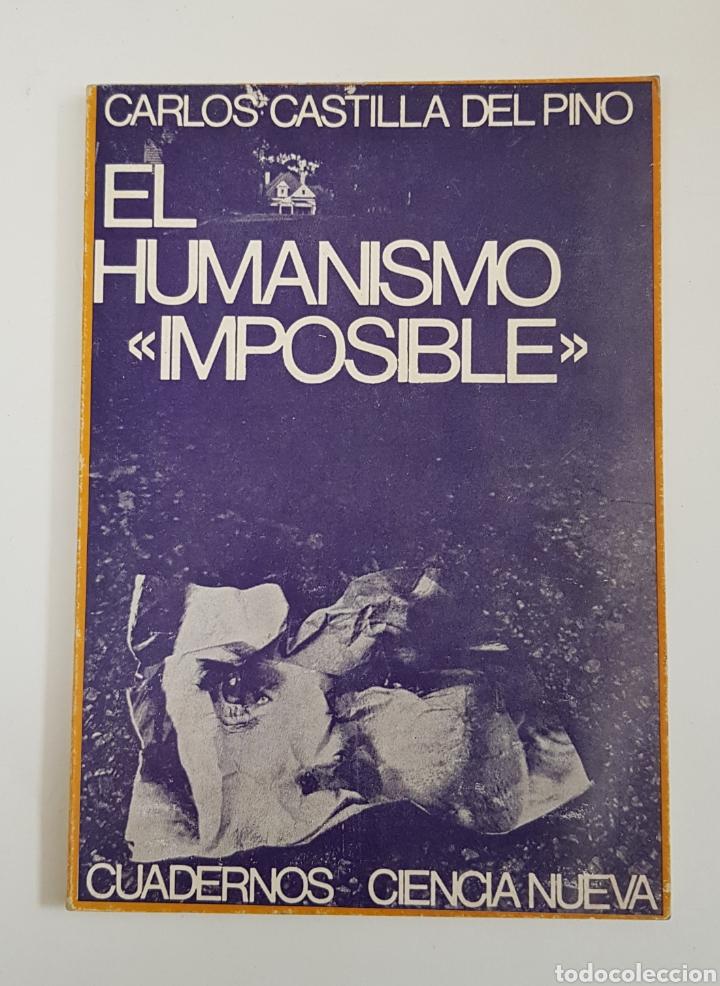 EL HUMANISMO IMPOSIBLE DE CARLOS CASTILLA DEL PINO - TDK29 (Libros de Segunda Mano (posteriores a 1936) - Literatura - Narrativa - Otros)