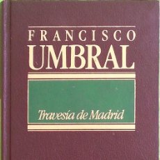 Libros de segunda mano: TRAVESÍA DE MADRID - FRANCISCO UMBRAL. Lote 165820706