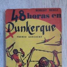 Libros de segunda mano: 48 HORAS EN DUNKERQUE - ROBERT MERLE - ED. PÓRTICO, BUENOS AIRES 1953,. Lote 165837814