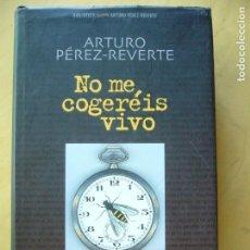 Libros de segunda mano: NO ME COGERÉIS VIVO - ARTURO PÉREZ-REVERTE. Lote 166003582