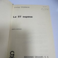 Libros de segunda mano: LA 27 ESPOSA. IRVING WALLACE. 6º EDICION. EDICIONES GRIJALBO. 1974. Lote 166246622