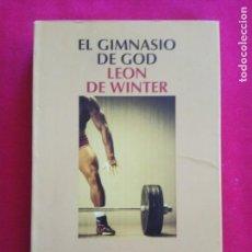 Libros de segunda mano: EL GIMNASIO DE GOD - LEON DE WINTER .. Lote 166569282