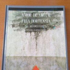 Libros de segunda mano: AMOR DE ARTUR / FRÍA HORTENSIA - MÉNDEZ FERRÍN. Lote 166603777