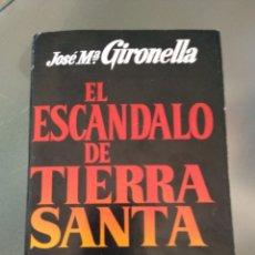 Libros de segunda mano: EL ESCÁNDALO DE TIERRA SANTA. JOSÉ M GIRONELLA. Lote 166616978