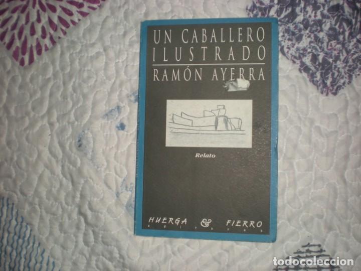 UN CABALLERO ILUSTRADO;RAMÓN AYERRA;HUERGA Y FIERRO 1998 (Libros de Segunda Mano (posteriores a 1936) - Literatura - Narrativa - Otros)
