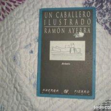 Libros de segunda mano: UN CABALLERO ILUSTRADO;RAMÓN AYERRA;HUERGA Y FIERRO 1998. Lote 166784566