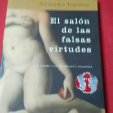 Libros de segunda mano: EL SALÓN DE LAS FALSAS VIRTUDES . ALEXANDRA LAPIERRE .ED.PLANETA .. Lote 166784845