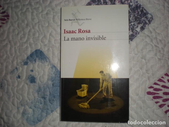 LA MANO INVISIBLE;ISAAC ROSA;SEIX BARRAL 2011 (Libros de Segunda Mano (posteriores a 1936) - Literatura - Narrativa - Otros)