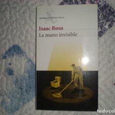 Libros de segunda mano: LA MANO INVISIBLE;ISAAC ROSA;SEIX BARRAL 2011. Lote 166786262