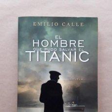 Libros de segunda mano: EL HOMBRE QUE PUDO SALVAR EL TITANIC,EMILIO CALLE,PLANETA,1° EDICIÓN, 2012. Lote 166833490