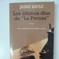 Libros de segunda mano: LOS ÚLTIMOS DÍAS DE LA PRENSA. JAIME BAYLY. Lote 167053618