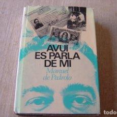 Libros de segunda mano: AVUI ES PARLA DE MI. MANUEL DE PEDROLO. EDICIONS 62 1A EDICIÓ 1966. CATALÀ. Lote 167476764