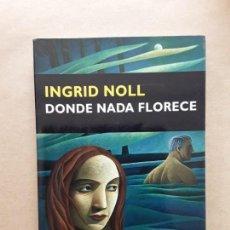 Libros de segunda mano: DONDE NADA FLORECE,INGRID NOLL,CIRCE. Lote 167559416