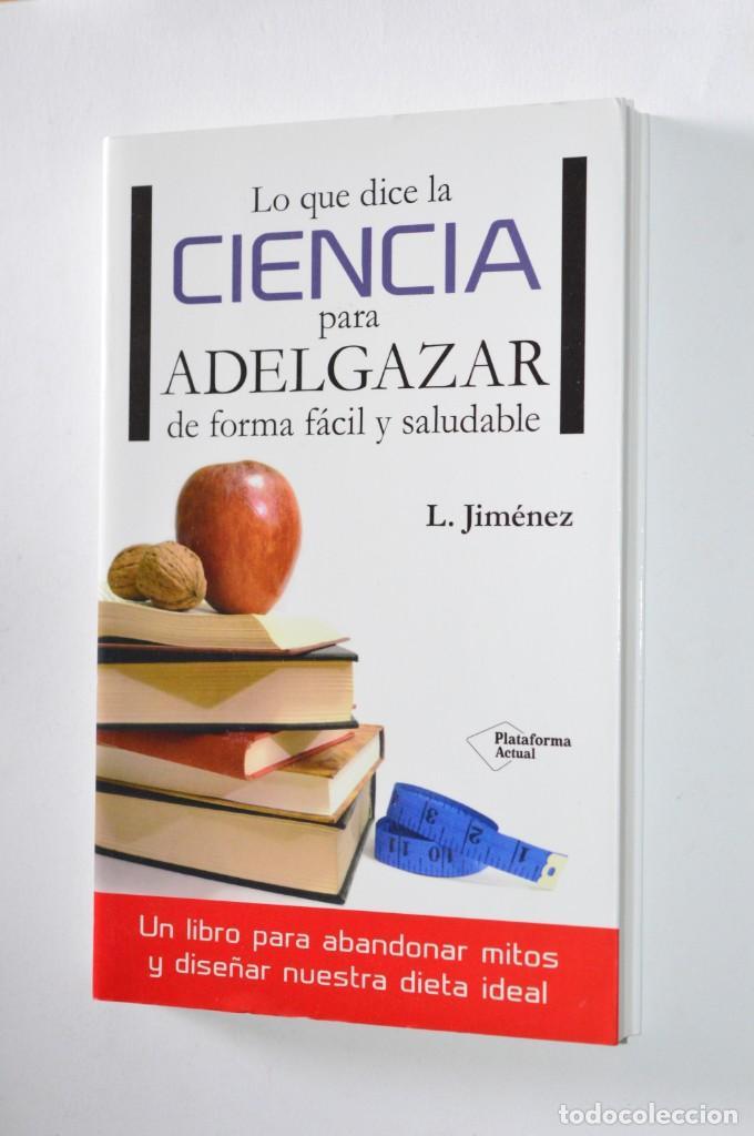 LIBRO LO QUE DICE LA CIENCIA PARA ADELGAZAR DE FORMA FÁCIL Y SALUDABLE L. JIMÉNEZ PLATAFORMA ED 2014 (Libros de Segunda Mano (posteriores a 1936) - Literatura - Narrativa - Otros)