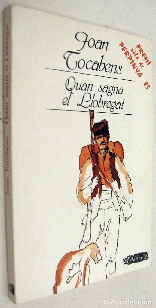 QUAN SAGNA EL LLOBREGAT - JOAN TOCABENS - EN CATALAN (Libros de Segunda Mano (posteriores a 1936) - Literatura - Narrativa - Otros)
