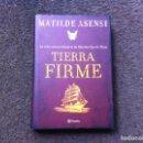 Libros de segunda mano: MATILDE ASENSI. TIERRA FIRME. ED. PLANETA, 2007. TAPA DURA.. Lote 168046944
