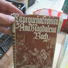 Libros de segunda mano: LIBRO LA PEQUEÑA CRÓNICA DE ANA MAGDALENA BACH 1947 ED JUVENTUD L-8760-612. Lote 168081384