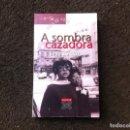 Libros de segunda mano: SUSO DE TORO. A SOMBRA CAZADORA. ED. XERAIS, 1995. Lote 168086316