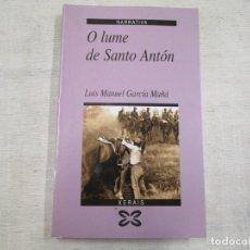 Libros de segunda mano: GALICIA OURENSE - O LUME DE SANTO ANTON - LUIS MANUEL GARCIA MAÑA - EDI XERAIS VIGO 1997 + INFO. Lote 168195356