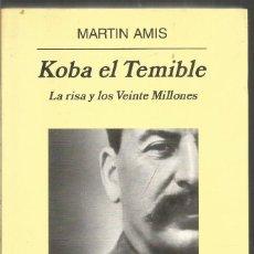 Libros de segunda mano: MARTIN AMIS. KOBA EL TEMIBLE. LA RISA Y LOS VEINTE MILLONES. ANAGRAMA. Lote 195414396