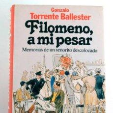 Libros de segunda mano: FILOMENO, A MI PESAR. MEMORIAS DE UN SEÑORITO DESCOLOCADO. GONZALO TORRENTE BALLESTER. 1988. Lote 168403440