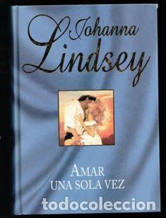 AMAR UNA SOLA VEZ, JOHANNA LINDSEY (Libros de Segunda Mano (posteriores a 1936) - Literatura - Narrativa - Otros)