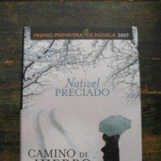 Libros de segunda mano: CAMINO DE HIERRO; NATIVEL PRECIADO; ESPASA, 2007; 9788467024920. Lote 168436336