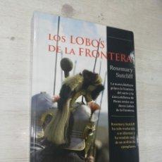 Libros de segunda mano: RESEMARY SUTCLIFF, LOS LOBOS DE LA FRONTERA. Lote 181439080