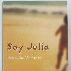 Libros de segunda mano: SOY JULIA. ANTONIO MARTINEZ. Lote 168524756