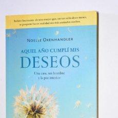 Libros de segunda mano: AQUEL AÑO CUMPLÍ MIS DESEOS NOELLE OXENHANDLER RBA LIBROS 2009 UNA CASA UN HOMBRE Y LA PAZ INTERIOR. Lote 168545248