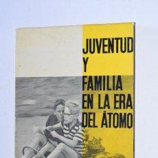 Libros de segunda mano: LIBRO JUVENTUD Y FAMILIA EN LA ERA DEL ÁTOMO A BONDAT EDITORIAL ESTELA 1963 COLECCIÓN TEMAS ACTUALES. Lote 168548744