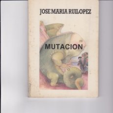 Libros de segunda mano: MUTACIÓN. DE JOSÉ MARÍA RUILÓPEZ. FIRMADA Y DEDICADA POR EL AUTOR. Lote 168621088