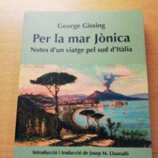 Libros de segunda mano: PER LA MAR JÒNICA. NOTES D'UN VIATGE PEL SUD D'ITÀLIA (GEORGE GISSING). Lote 168716496