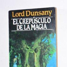 Libros de segunda mano: LIBRO NARRATIVA EL CREPÚSCULO DE LA MAGIA LORD DUNSANY 1988 EDICIONES MARTÍNEZ ROCA FANTASY FANTASÍA. Lote 168842584