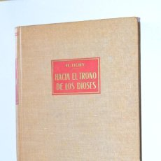 Libros de segunda mano: LIBRO HACIA EL TRONO DE LOS DIOSES HERBERT TICHY 1955 LABOR POR LOS CAMINOS Y SENDEROS TIBET INDIA. Lote 168843596
