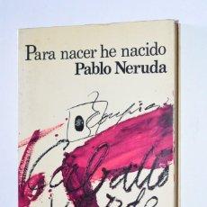 Libros de segunda mano: LIBRO PARA NACER HE NACIDO PABLO NERUDA 1978 EDITORIAL SEIX BARRAL BIBLIOTECA BREVE. Lote 168844124