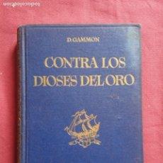 Libros de segunda mano: CONTRA LOS DIOSES DEL ORO - DAVID GAMMON. EDITORIAL SEIX BARRAL 1950.. Lote 168844228