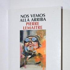 Libros de segunda mano: LIBRO NOS VEMOS ALLÁ ARRIBA PIERRE LEMAITRE 2013 PUBLICACIONES Y EDICIONES SALAMANDRA. Lote 168848688