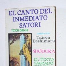 Libros de segunda mano: LIBRO EL CANTO DEL INMEDIATO SATORI YOKA DAISHI 1981 VISION LIBROS EL TEXTO SAGRADO ESENCIAL DEL ZEN. Lote 168859284