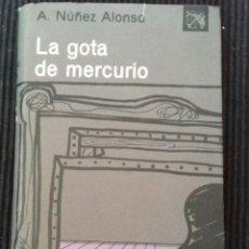 Libros de segunda mano: LA GOTA DE MERCURIO A. NUÑEZ ALONSO.ANCORA Y DELFIN JULIO 1954.. Lote 169355572